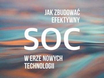 Jak zbudować efektywny SOC w erze nowych technologii?