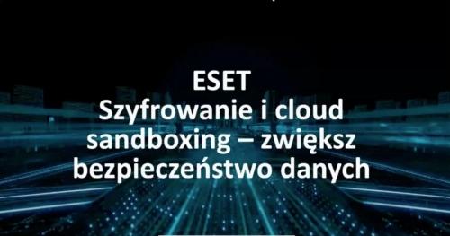 Webinarium: ESET: szyfrowanie i cloud sandboxing – zwiększ bezpieczeństwo danych