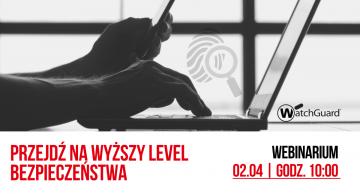 Webinarium: Przejdź na wyższy level bezpieczeństwa