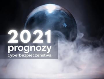 Prognozy cyberbezpieczeństwa na 2021 rok